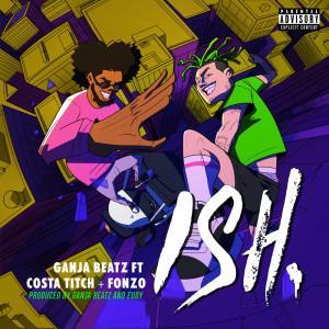 Listen to ISH song with lyrics from Ganja Beatz