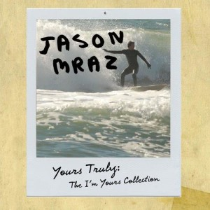 Jason Mraz的專輯Yours Truly: The I'm Yours Collection