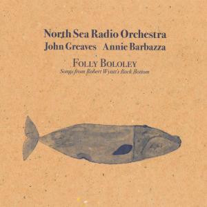 Album Folly Bololey (Songs from Robert Wyatt's Rock Bottom) from North Sea Radio Orchestra