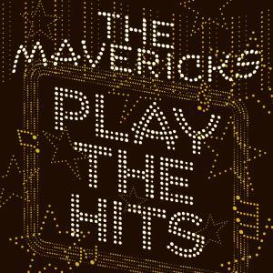 The Mavericks的專輯Play the Hits