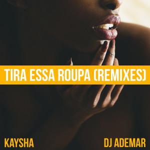 Album Tira Essa Roupa (Remixes) from Kaysha