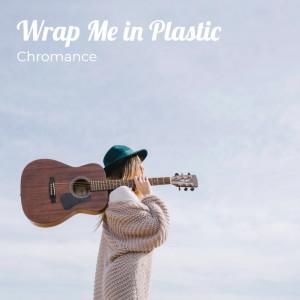 Wrap Me in Plastic dari CHROMANCE