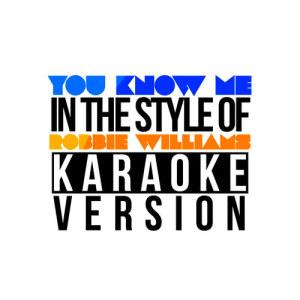 Karaoke - Ameritz的專輯You Know Me (In the Style of Robbie Williams) [Karaoke Version] - Single