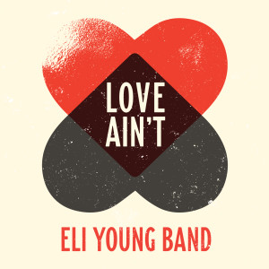 Love Ain't 2018 Eli Young Band