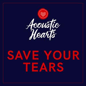 Save Your Tears dari Acoustic Hearts