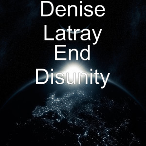 Album End Disunity from Denise Latray