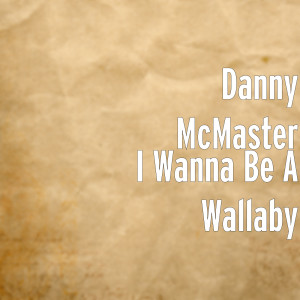 Album I Wanna Be a Wallaby from Danny McMaster