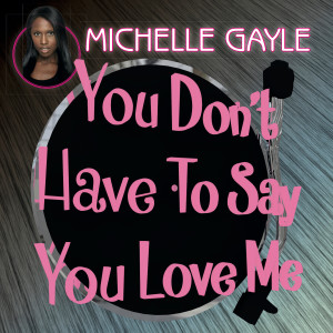 Album You Don't Have to Say You Love Me from Michelle Gayle