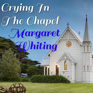 Album Crying In The Chapel Margaret Chapel from Margaret Whiting