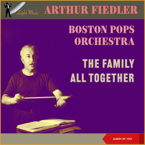 Boston Pops Orchestra的專輯The Family All Together (Album of 1955)