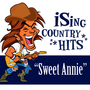 Album Sweet Annie (Karaoke) from iSing Country Hits