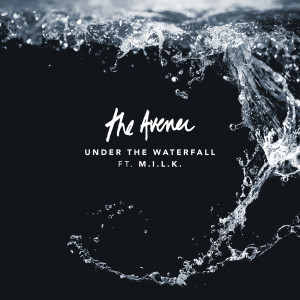 Album Under The Waterfall (Feat. M.I.L.K.) from The Avener
