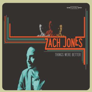 Zach Jones的專輯Things Were Better
