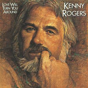 Love Will Turn You Around 1982 Kenny Rogers