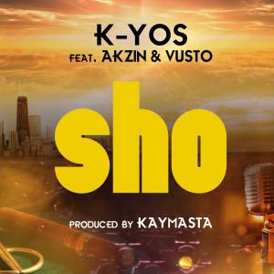 Album Sho (feat. Akzin & Vusto) from K-Yos