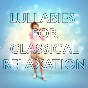 Classical Lullabies的專輯Lullabies for Classical Relaxation
