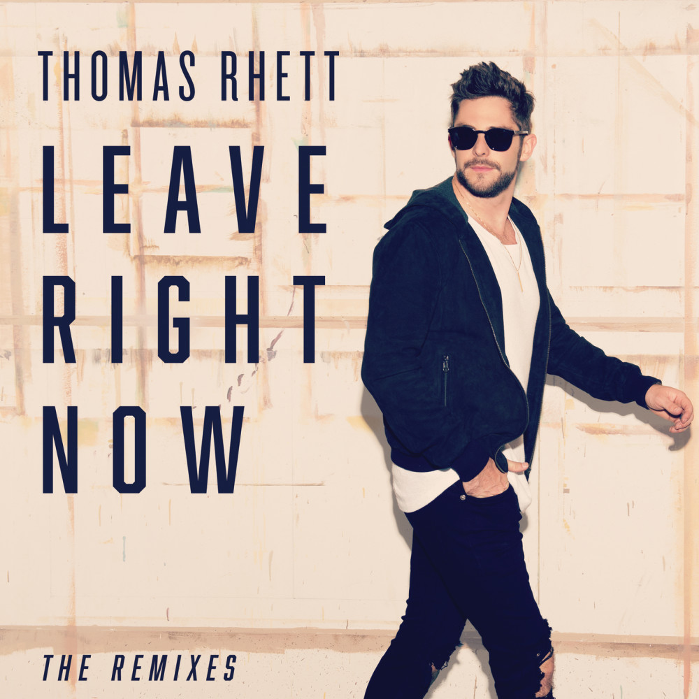 Leave Right Now (Nashville Mix) 2018 Thomas Rhett