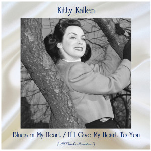 Album Blues in My Heart / If I Give My Heart To You (All Tracks Remastered) from Kitty Kallen