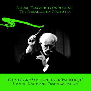 "Album Arturo Toscanini conducting The Philadelphia Orchestra: Tchaikovsky Symphony No. 6 ""Pathetique"" / Strauss Death and Transfiguration from The Philadelphia Orchestra"