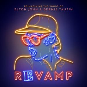 Revamp: The Songs Of Elton John & Bernie Taupin 2018 Various Artists