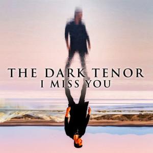The Dark Tenor的專輯I Miss You