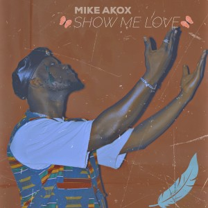Album Show Me Love from MIKE AKOX