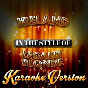 Karaoke - Ameritz的專輯Ireland (In the Style of Legally Blonde) [Karaoke Version] - Single