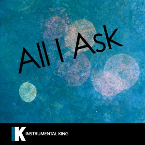Instrumental King的專輯All I Ask (In the Style of Adele) [Karaoke Version] - Single