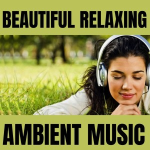 Beautiful Relaxing Ambient Music