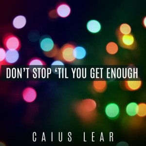 Album Don't Stop 'Til You Get Enough from Caius Lear