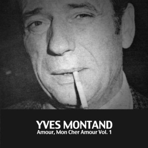 Yves Montand的專輯Amour, Mon Cher Amour, Vol. 1