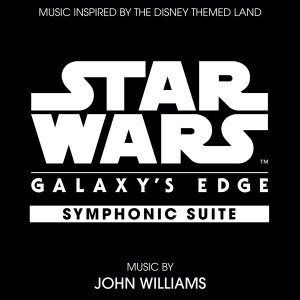 Album Star Wars: Galaxy's Edge Symphonic Suite from John Williams