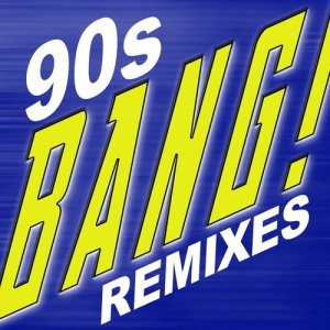 Album Bang! 90s Dance Remixes from Bangin' Dance Remixes