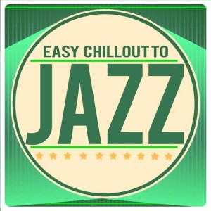Album Easy Chillout to Jazz from Various Artists