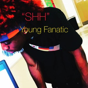 Listen to Shh (Explicit) song with lyrics from Young Fanatic