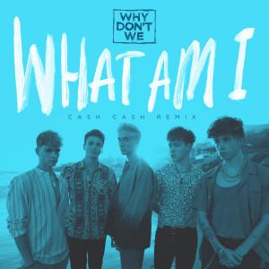 Why Don't We的專輯What Am I (Cash Cash Remix)