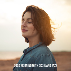 Album Good Morning with Dixieland Jazz (Music for Better Start of the Week, Positive Vibes & Happy Thoughts) from Good Morning Jazz Academy