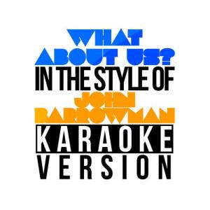 Karaoke - Ameritz的專輯What About Us? (In the Style of John Barrowman) [Karaoke Version] - Single