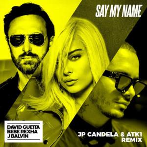 David Guetta的專輯Say My Name (feat. Bebe Rexha & J. Balvin) (JP Candela & ATK1 Remix)