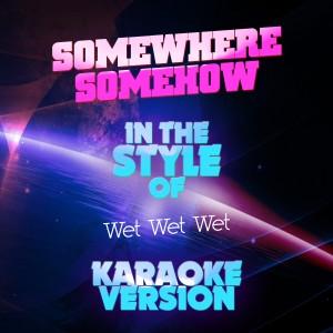 Ameritz Audio Karaoke的專輯Somewhere Somehow (In the Style of Wet Wet Wet) [Karaoke Version] - Single