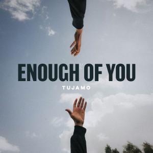 Album Enough Of You from Tujamo
