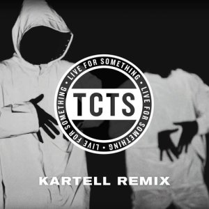 Listen to Live For Something (Kartell Remix) song with lyrics from TCTS
