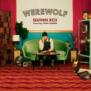 Werewolf 2018 Quinn XCII; Yoshi Flower