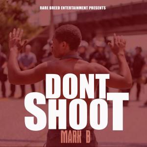 Album Don't Shoot (Explicit) from Mark B.
