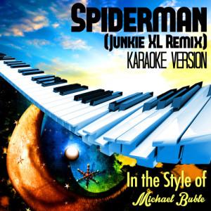 Karaoke - Ameritz的專輯Spiderman (Junkie XL Remix) [In the Style of Michael Buble] [Karaoke Version] - Single