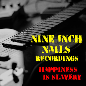 Album Happiness Is Slavery Nine Inch Nails Recordings from Nine Inch Nails