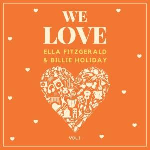 We Love Ella Fitzgerald & Billie Holiday, Vol. 1