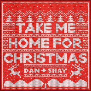 Take Me Home For Christmas dari Dan + Shay