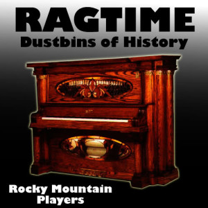 Album Ragtime Dustbins of History from Rocky Mountain Players