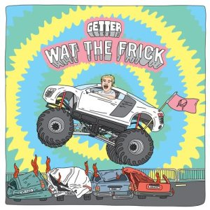 Album Wat The Frick EP from Getter